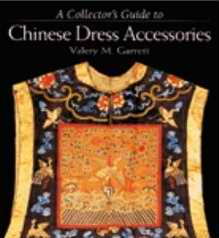 A Collector's Guide to Chinese Dress Accessories, by Valerie M. Garrett Click image to buy from Amazon.com